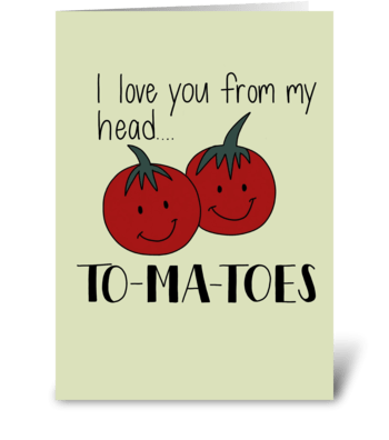 I love you from my head to-ma-toes greeting card