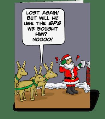 Will Santa Use The GPS We Bought Him? greeting card