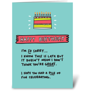 Happy Belated Birthday Sorry It's Late greeting card