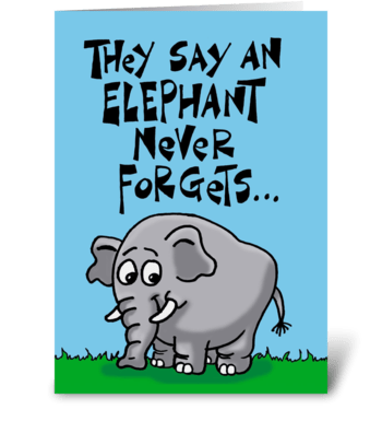An Elephant Never Forgets greeting card