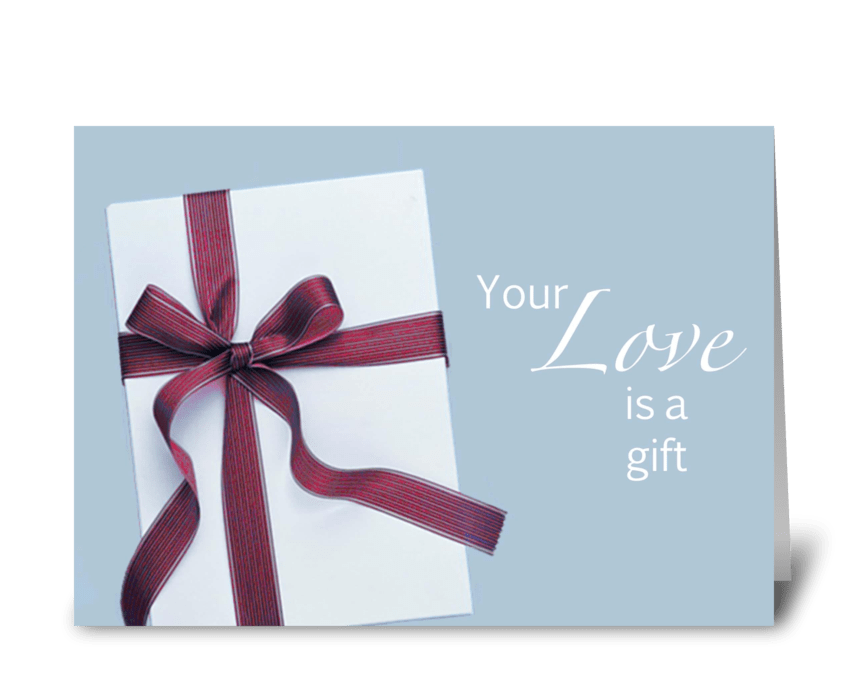 Your Love is a Gift greeting card