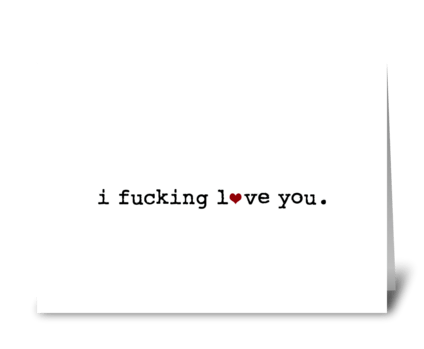 I f*cking love you greeting card
