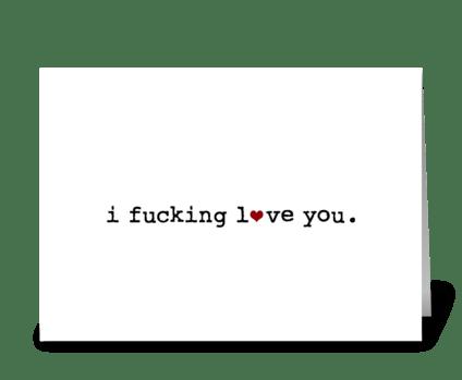 I f*cking love you greeting card