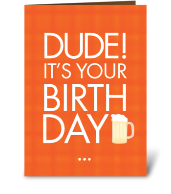 Dude it's your bday greeting card