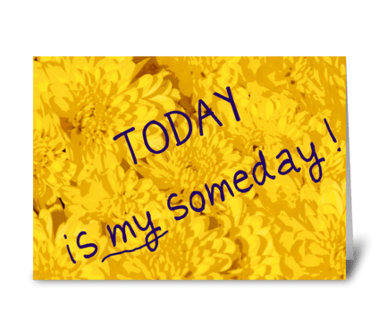 TODAY is my someday greeting card