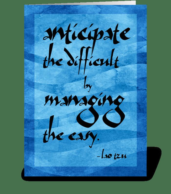 Lao Tzu Quote: Anticipate greeting card