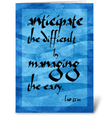 Lao Tzu Quote: Anticipate greeting card