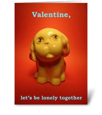 Valentine, let's be lonely together greeting card