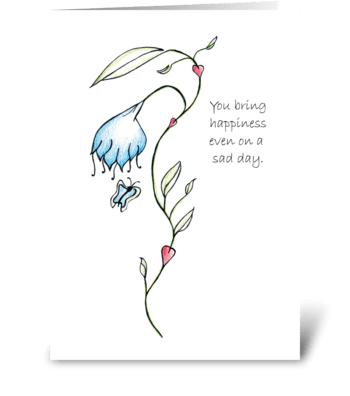 You bring happiness even on a sad day greeting card