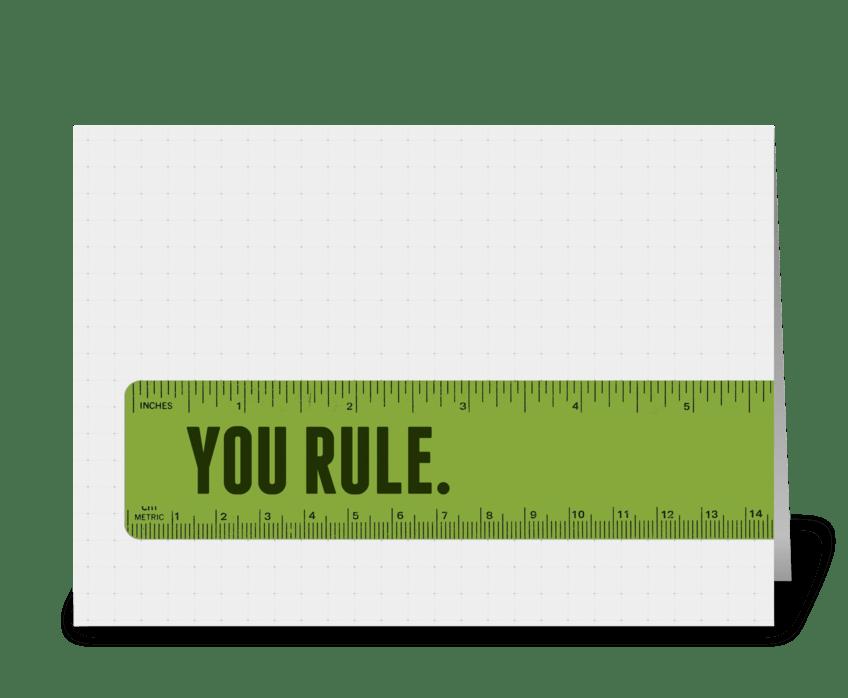 You rule. greeting card