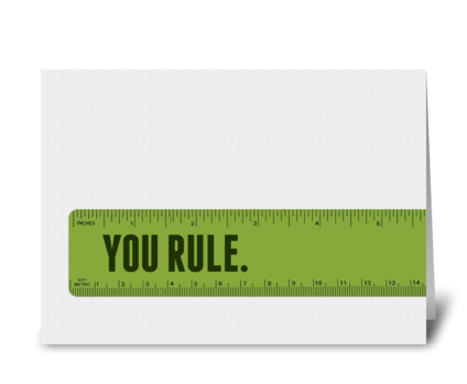 You rule. greeting card