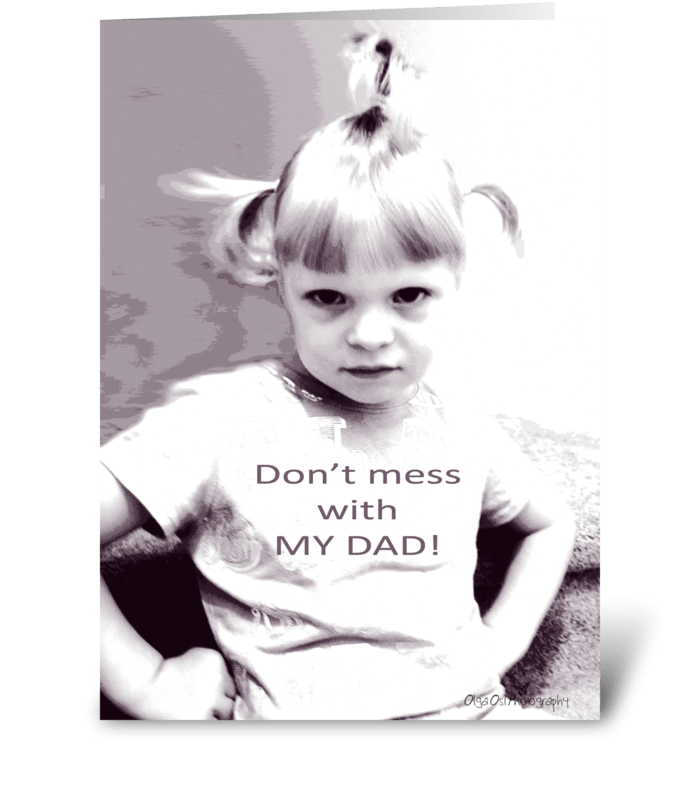 Don't mess with my Dad! greeting card