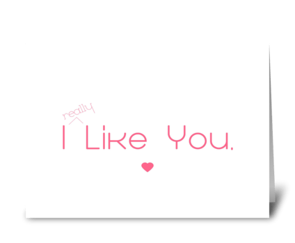 I really like you. greeting card