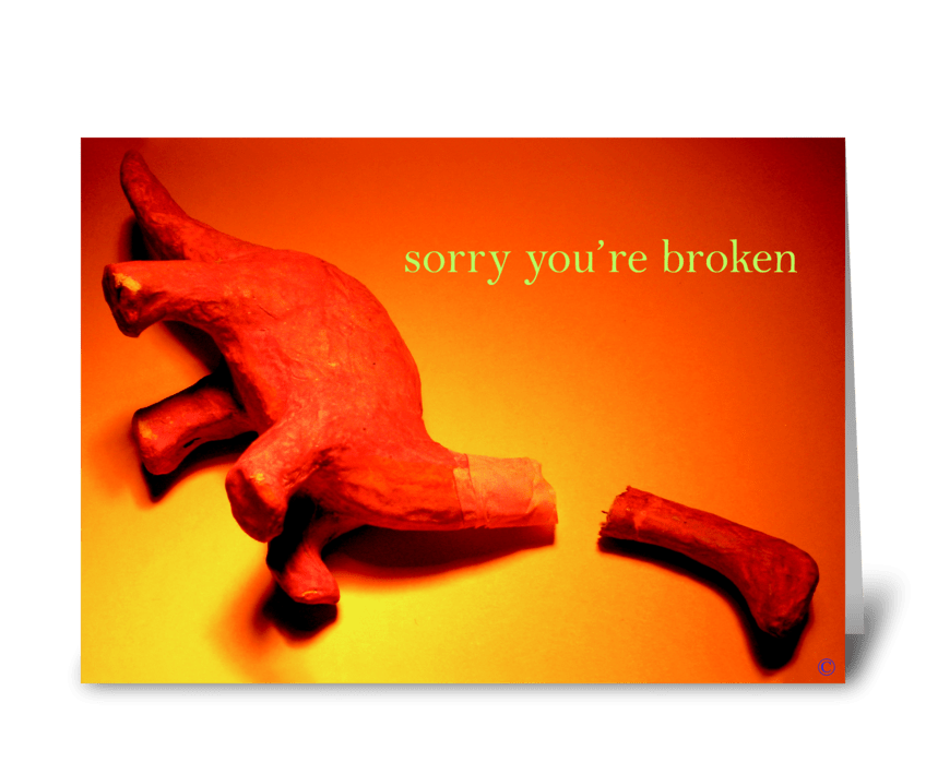 Sorry you're broken greeting card
