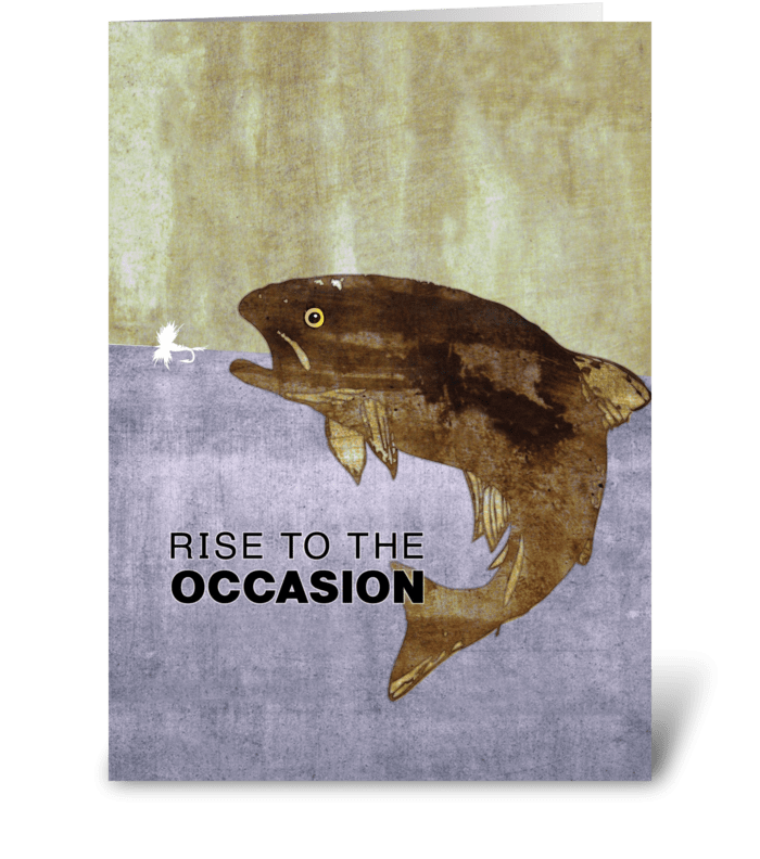 Rise to the occasion. greeting card