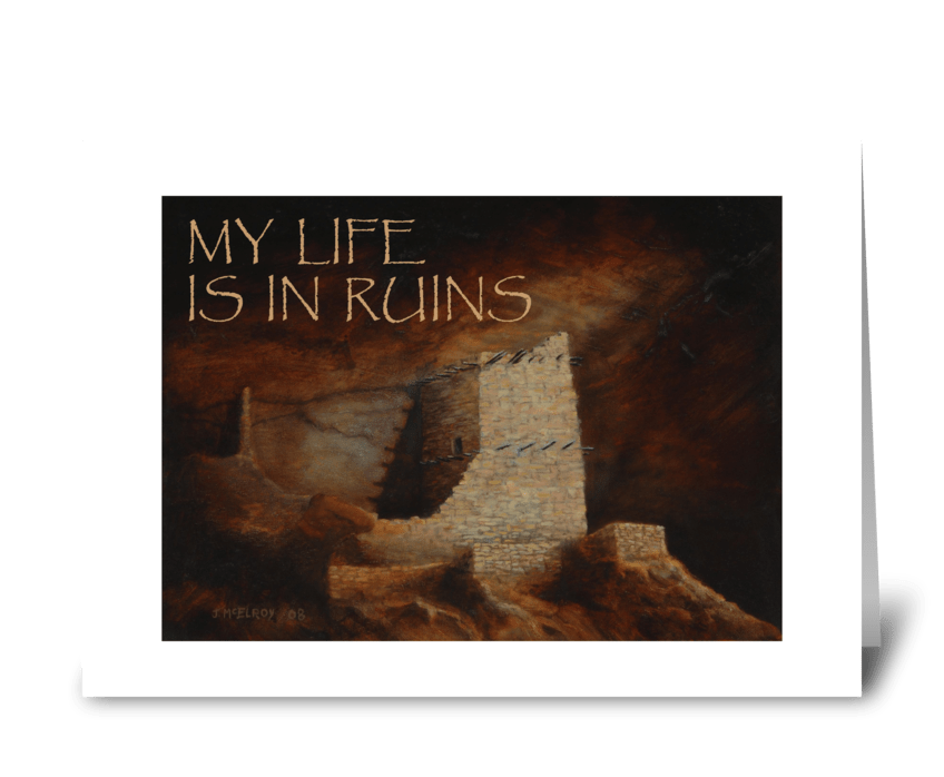 My Life is in Ruins IV greeting card